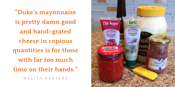 """Duke's mayonnaise is pretty damn good and hand-grated cheese in copious quantities is for those with far too much time on their hands."""